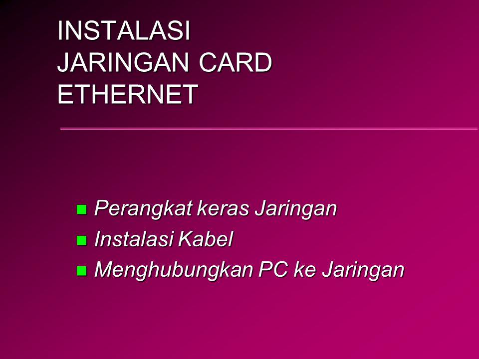 INSTALASI JARINGAN CARD ETHERNET n Perangkat keras Jaringan n Instalasi Kabel n Menghubungkan PC ke Jaringan