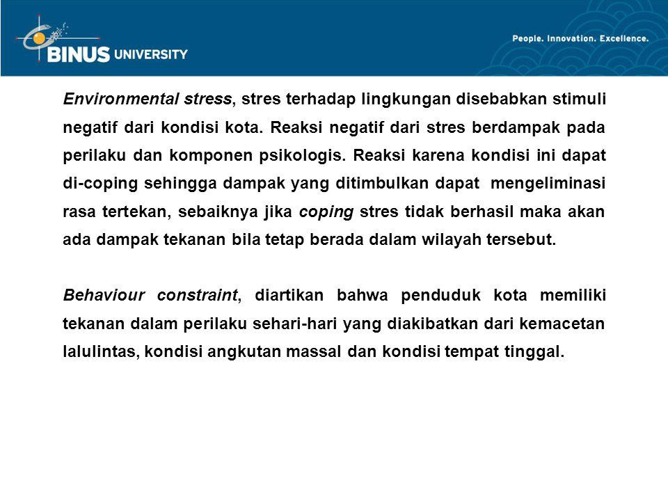 Environmental stress, stres terhadap lingkungan disebabkan stimuli negatif dari kondisi kota. Reaksi negatif dari stres berdampak pada perilaku dan ko