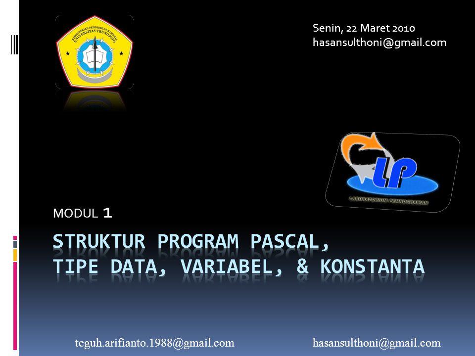 Struktur Program Pascal Struktur program Pascal terdiri dari tiga bagian, yaitu:  Judul Program.