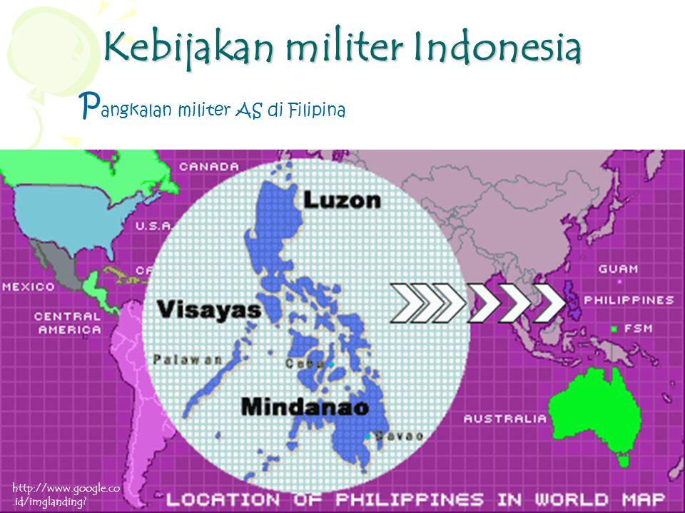 Kebijakan militer Indonesia P angkalan militer AS di Filipina http://www.google.co.id/imglanding