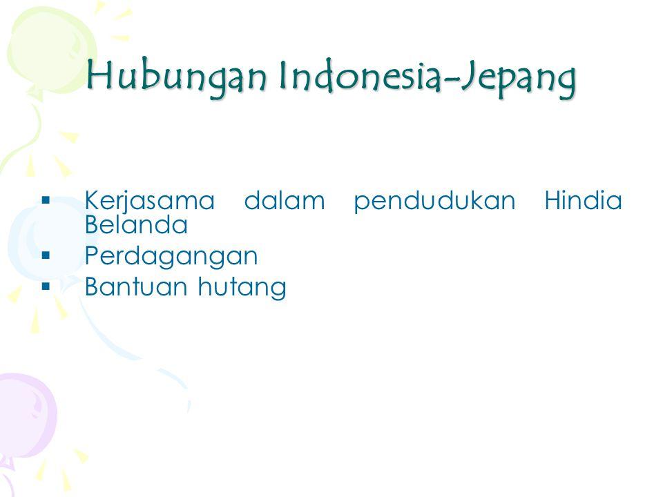 Hubungan Indonesia-Jepang  Kerjasama dalam pendudukan Hindia Belanda  Perdagangan  Bantuan hutang