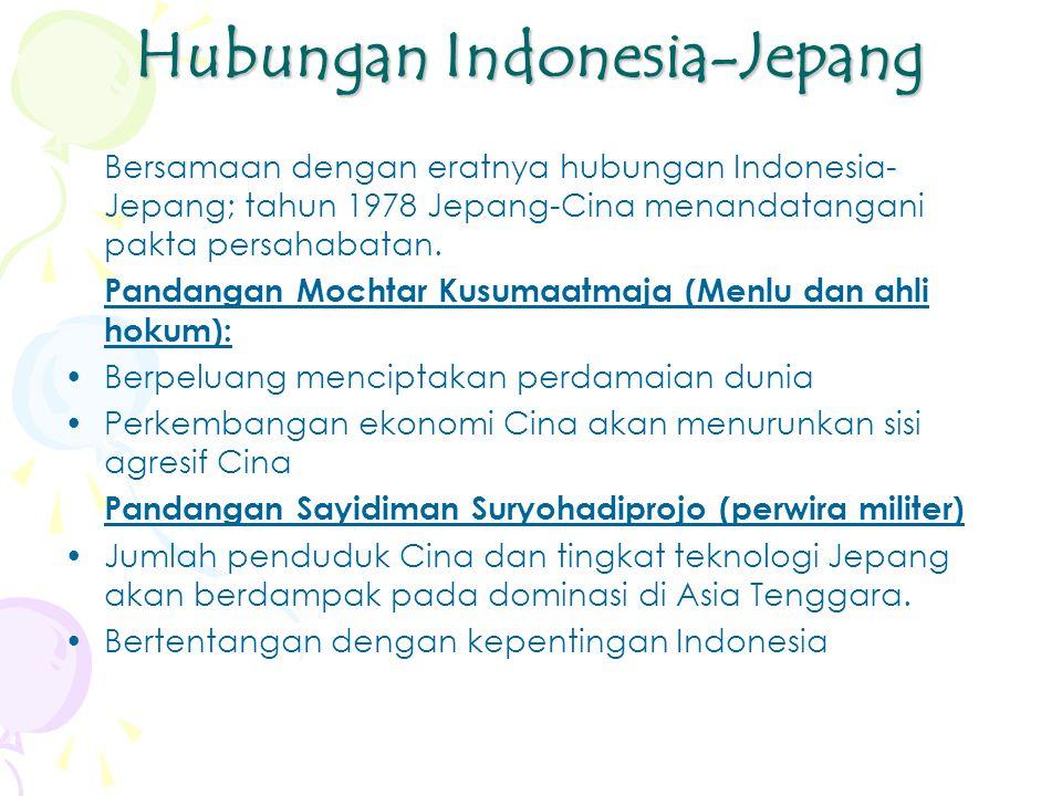 Hubungan Indonesia-Jepang Bersamaan dengan eratnya hubungan Indonesia- Jepang; tahun 1978 Jepang-Cina menandatangani pakta persahabatan.