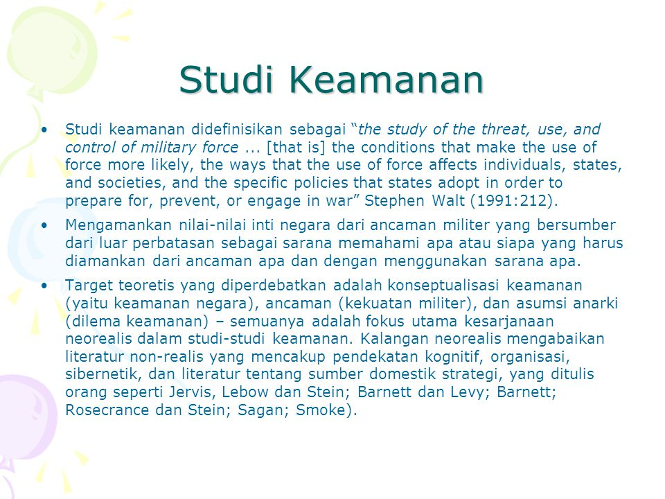 Studi Keamanan Studi keamanan didefinisikan sebagai the study of the threat, use, and control of military force...
