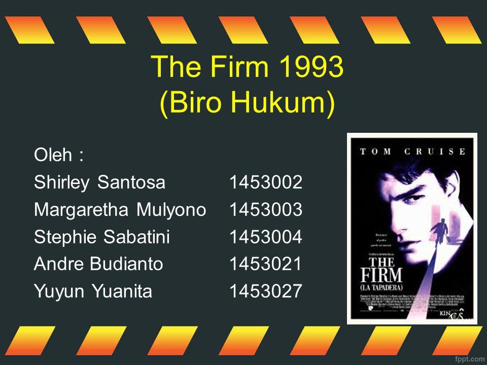 The Firm 1993 (Biro Hukum) Oleh : Shirley Santosa1453002 Margaretha Mulyono1453003 Stephie Sabatini1453004 Andre Budianto1453021 Yuyun Yuanita1453027