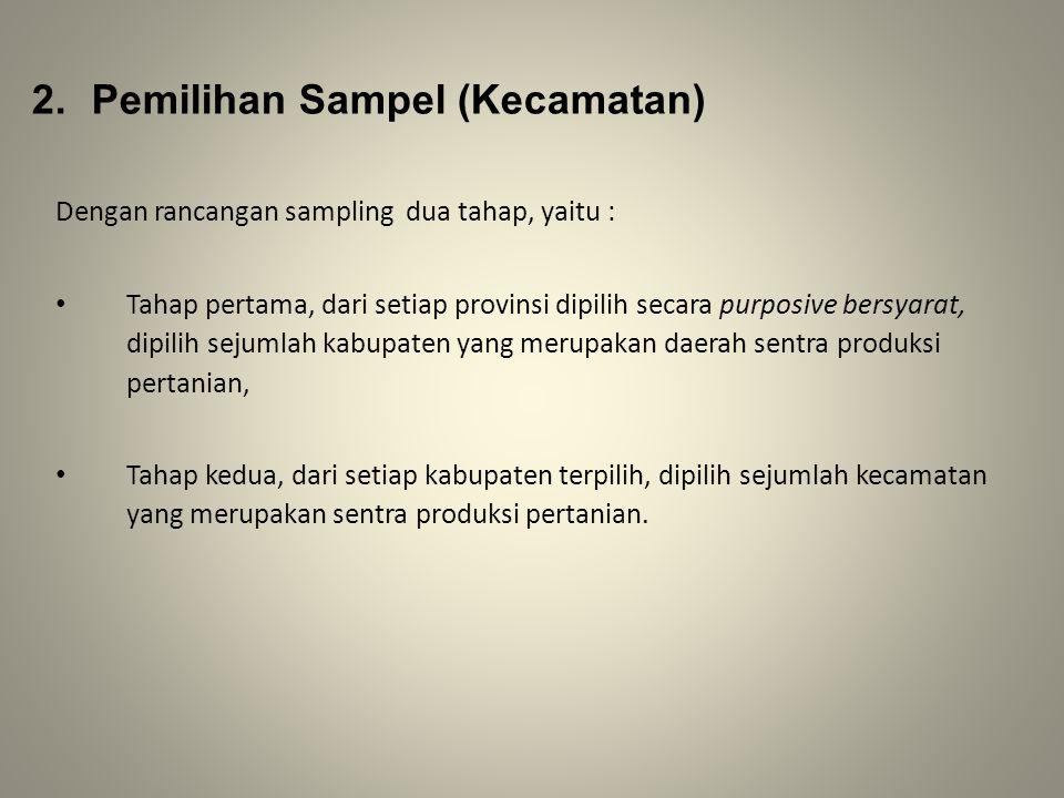 2. Pemilihan Sampel (Kecamatan) Dengan rancangan sampling dua tahap, yaitu : Tahap pertama, dari setiap provinsi dipilih secara purposive bersyarat, d