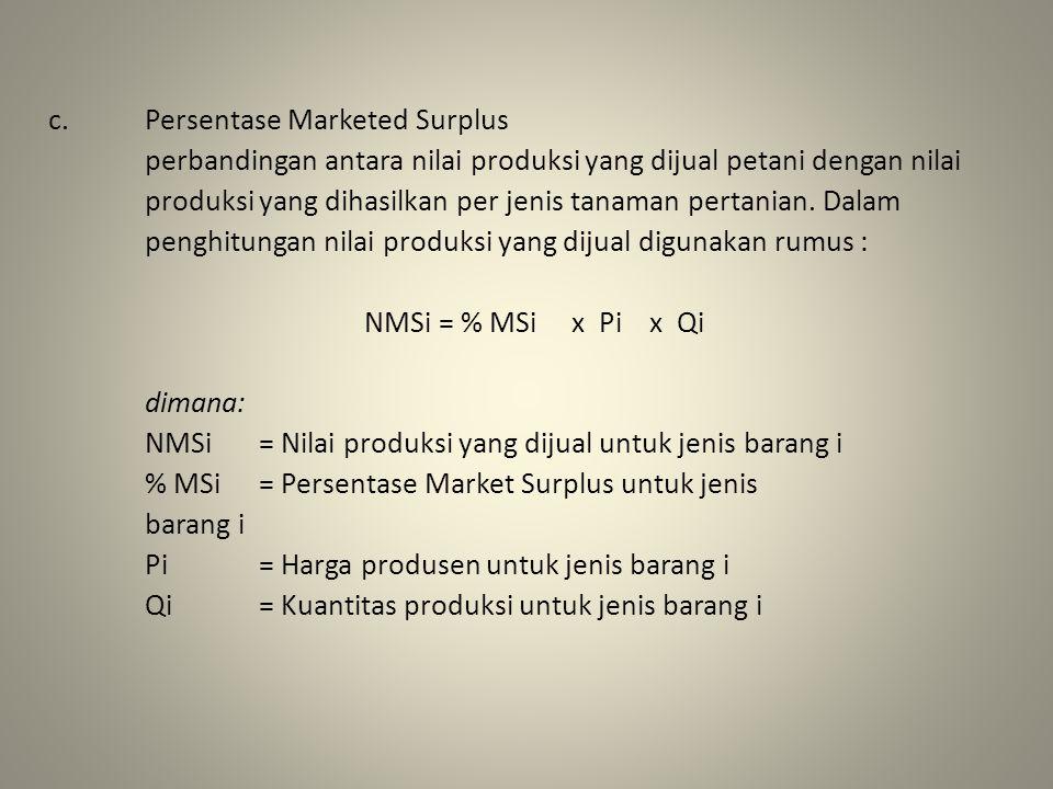 c.Persentase Marketed Surplus perbandingan antara nilai produksi yang dijual petani dengan nilai produksi yang dihasilkan per jenis tanaman pertanian.