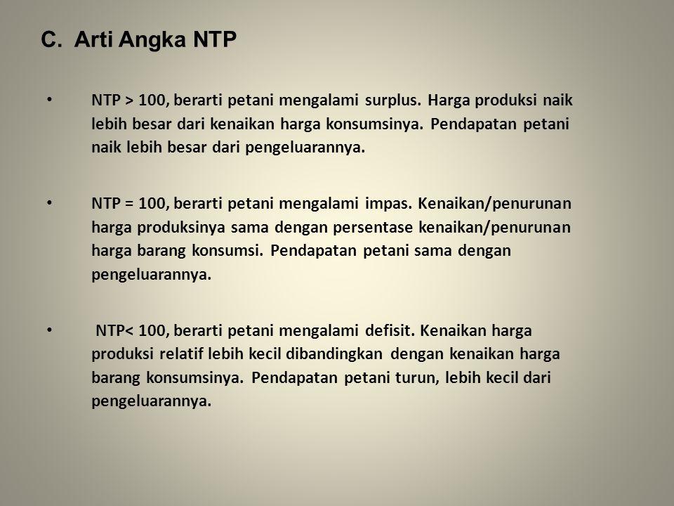 C.Arti Angka NTP NTP > 100, berarti petani mengalami surplus.