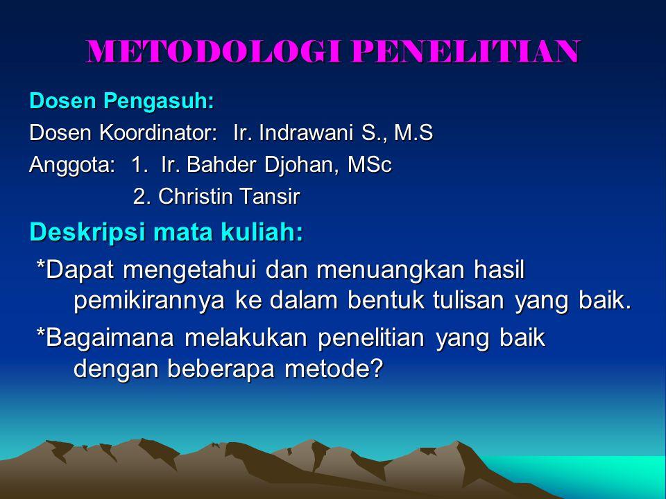 METODOLOGI PENELITIAN Dosen Pengasuh: Dosen Koordinator: Ir. Indrawani S., M.S Anggota: 1. Ir. Bahder Djohan, MSc 2. Christin Tansir 2. Christin Tansi