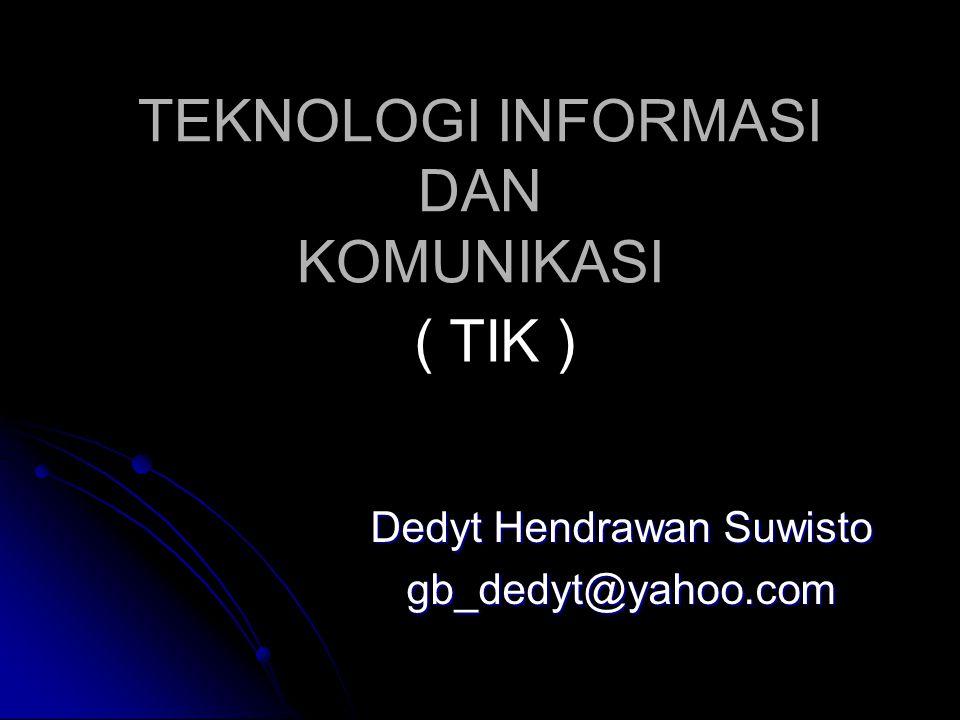TEKNOLOGI INFORMASI DAN KOMUNIKASI Dedyt Hendrawan Suwisto gb_dedyt@yahoo.com ( TIK )