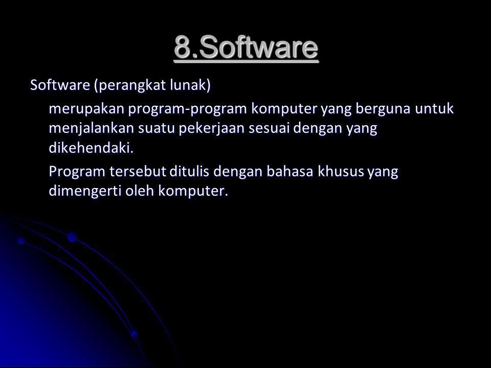 8.Software Software (perangkat lunak) merupakan program-program komputer yang berguna untuk menjalankan suatu pekerjaan sesuai dengan yang dikehendaki.