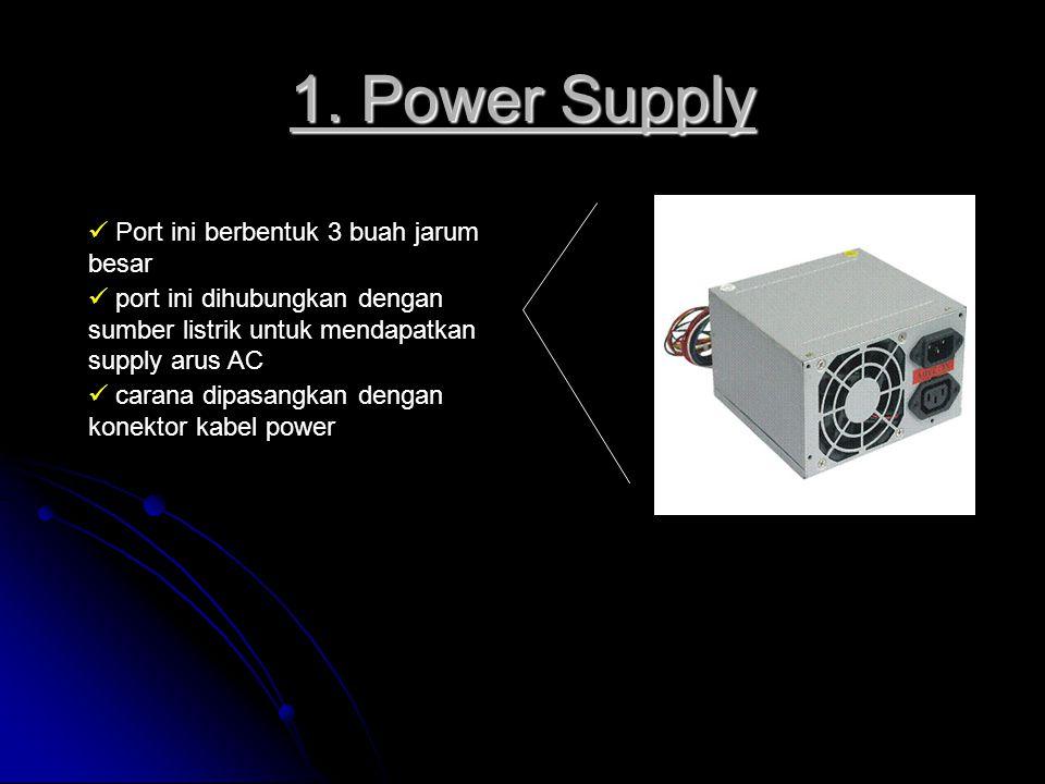 1. Power Supply Port ini berbentuk 3 buah jarum besar port ini dihubungkan dengan sumber listrik untuk mendapatkan supply arus AC carana dipasangkan d