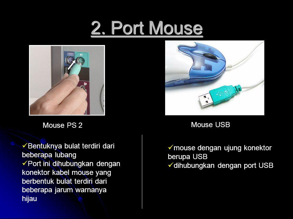 2. Port Mouse Mouse PS 2 Mouse USB Bentuknya bulat terdiri dari beberapa lubang Port ini dihubungkan dengan konektor kabel mouse yang berbentuk bulat