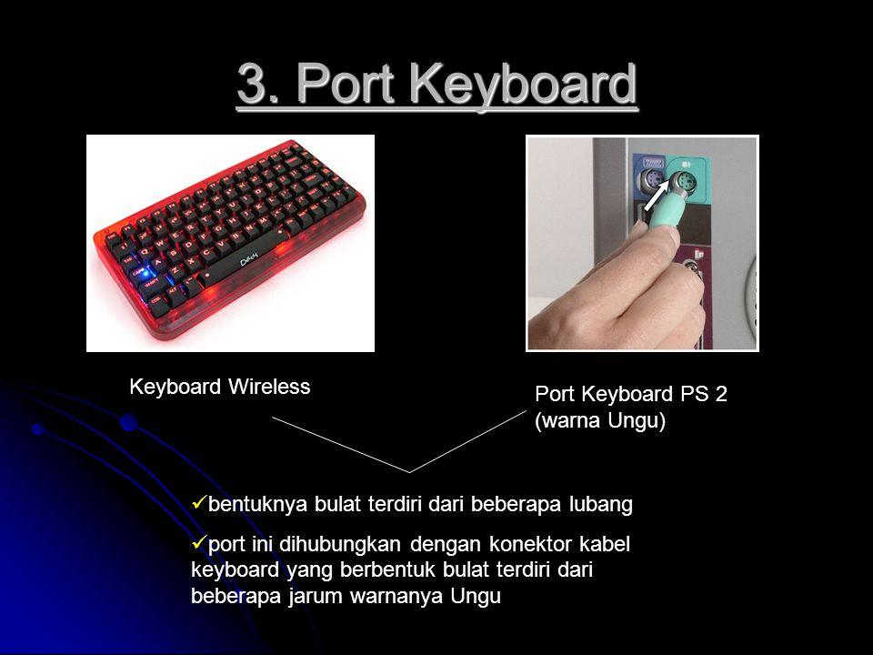 3. Port Keyboard Keyboard Wireless Port Keyboard PS 2 (warna Ungu) bentuknya bulat terdiri dari beberapa lubang port ini dihubungkan dengan konektor k