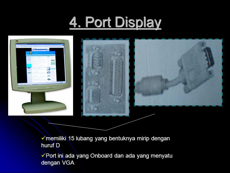 4. Port Display memiliki 15 lubang yang bentuknya mirip dengan huruf D Port ini ada yang Onboard dan ada yang menyatu dengan VGA