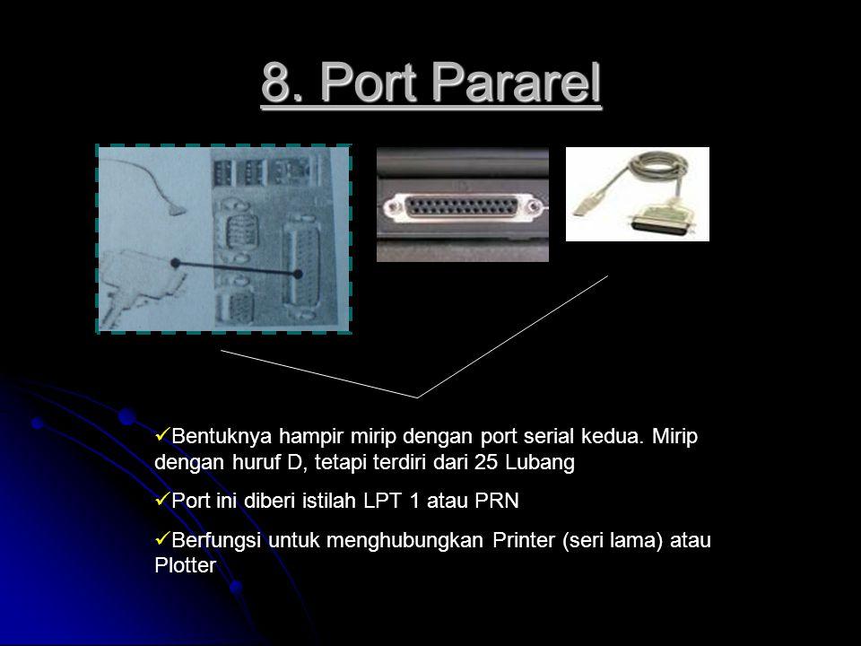8. Port Pararel Bentuknya hampir mirip dengan port serial kedua. Mirip dengan huruf D, tetapi terdiri dari 25 Lubang Port ini diberi istilah LPT 1 ata