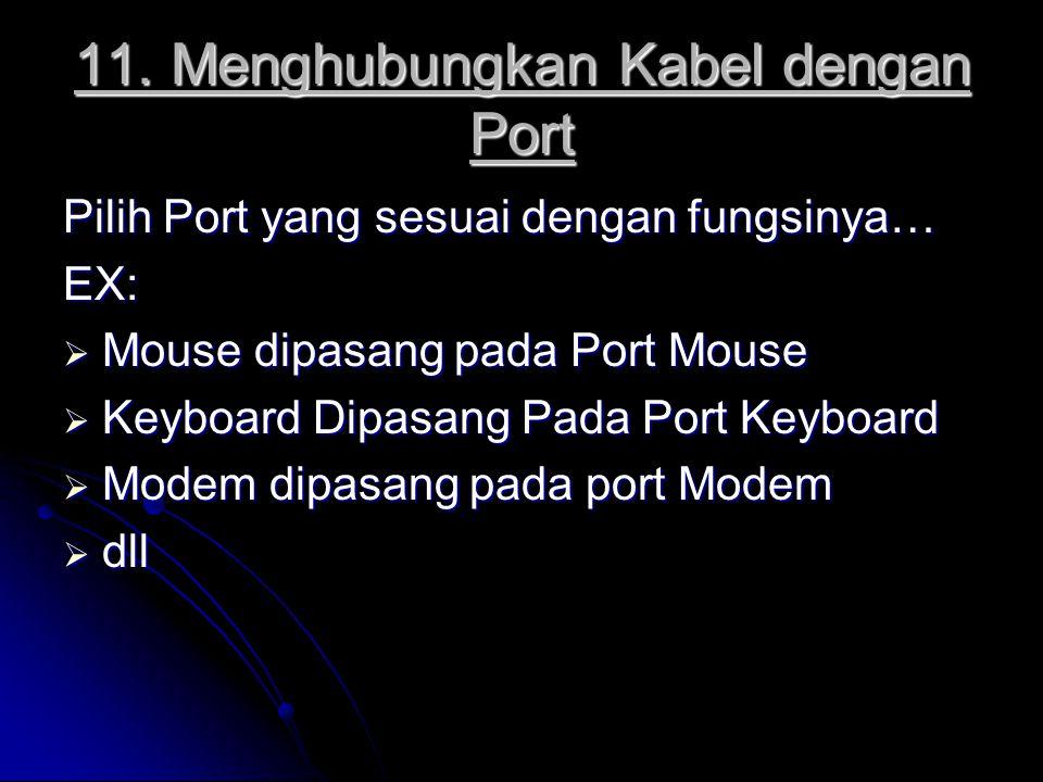 11. Menghubungkan Kabel dengan Port Pilih Port yang sesuai dengan fungsinya… EX:  Mouse dipasang pada Port Mouse  Keyboard Dipasang Pada Port Keyboa