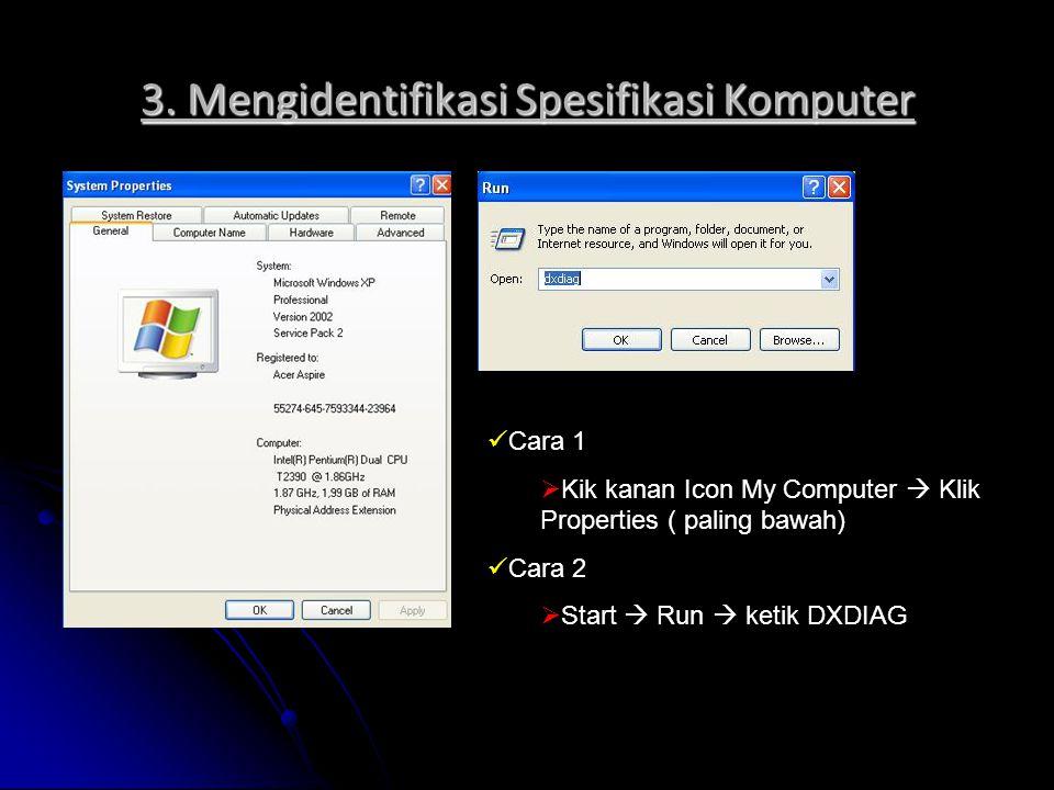 3. Mengidentifikasi Spesifikasi Komputer Cara 1  Kik kanan Icon My Computer  Klik Properties ( paling bawah) Cara 2  Start  Run  ketik DXDIAG