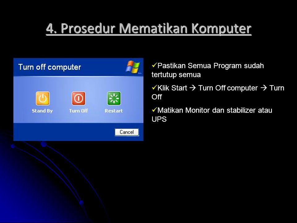 4. Prosedur Mematikan Komputer Pastikan Semua Program sudah tertutup semua Klik Start  Turn Off computer  Turn Off Matikan Monitor dan stabilizer at