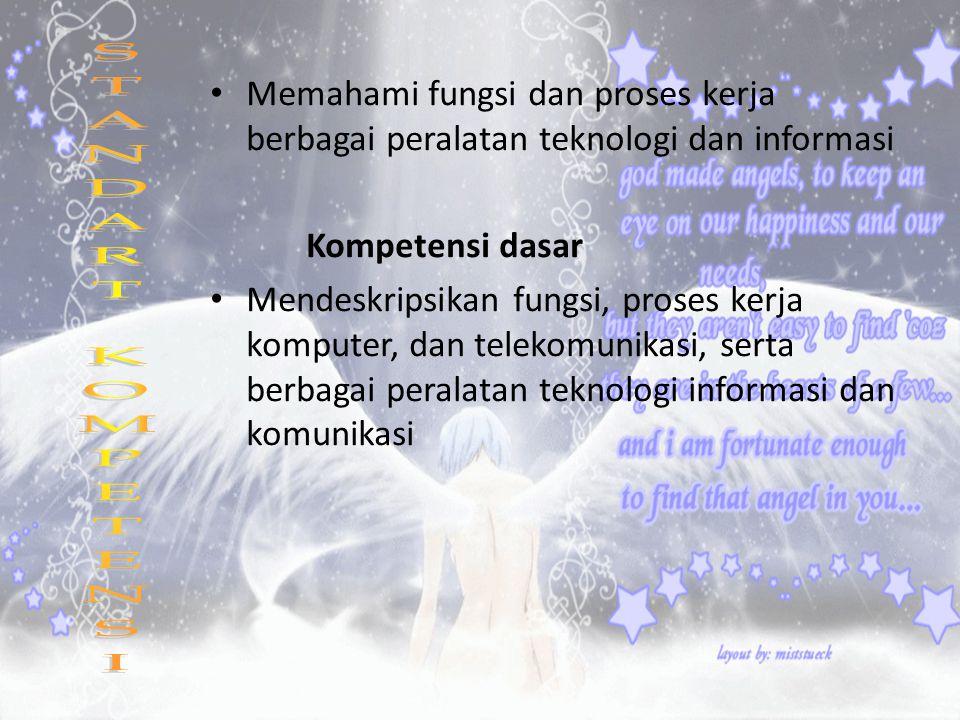 Memahami fungsi dan proses kerja berbagai peralatan teknologi dan informasi Kompetensi dasar Mendeskripsikan fungsi, proses kerja komputer, dan teleko