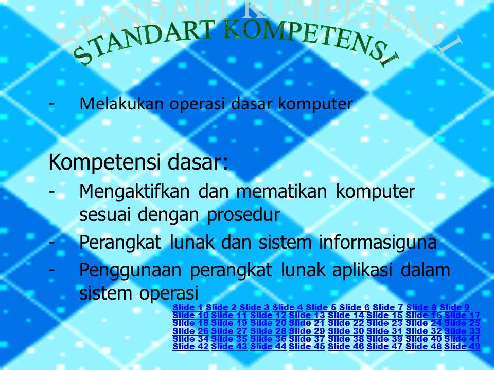 - Melakukan operasi dasar komputer Kompetensi dasar: -Mengaktifkan dan mematikan komputer sesuai dengan prosedur -Perangkat lunak dan sistem informasi