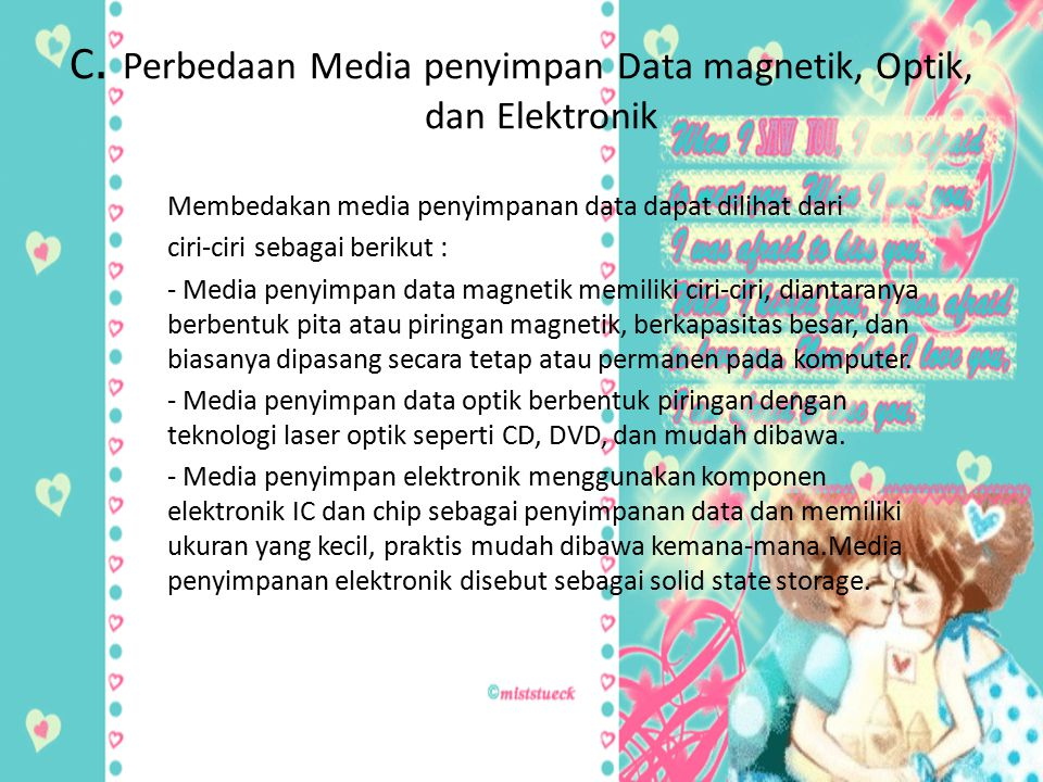 C. Perbedaan Media penyimpan Data magnetik, Optik, dan Elektronik Membedakan media penyimpanan data dapat dilihat dari ciri-ciri sebagai berikut : - M