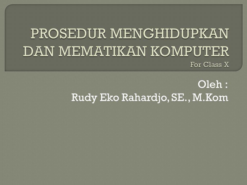 Oleh : Rudy Eko Rahardjo, SE., M.Kom
