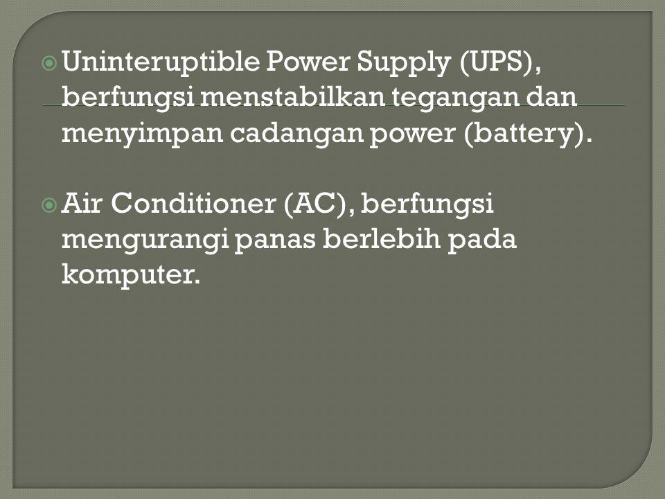  Uninteruptible Power Supply (UPS), berfungsi menstabilkan tegangan dan menyimpan cadangan power (battery).