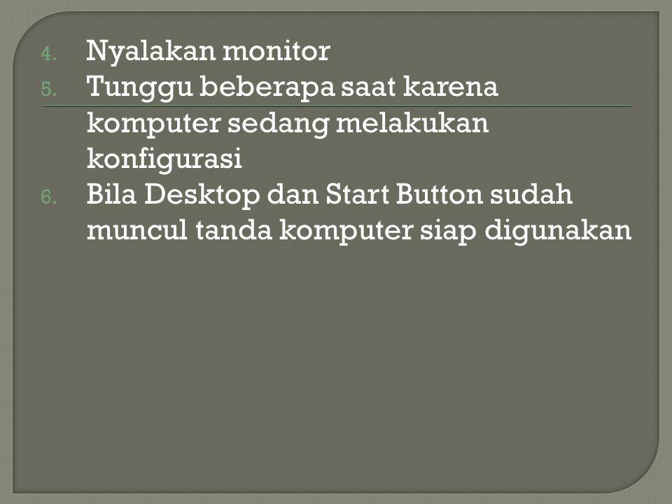 4. Nyalakan monitor 5. Tunggu beberapa saat karena komputer sedang melakukan konfigurasi 6.