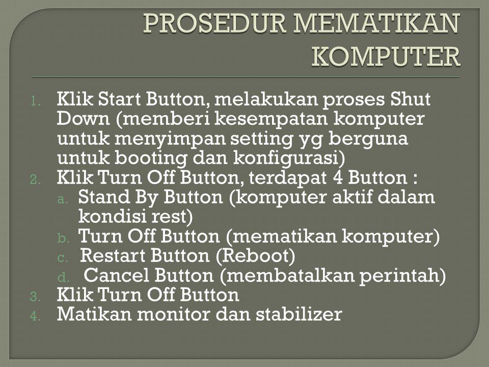 1. Klik Start Button, melakukan proses Shut Down (memberi kesempatan komputer untuk menyimpan setting yg berguna untuk booting dan konfigurasi) 2. Kli