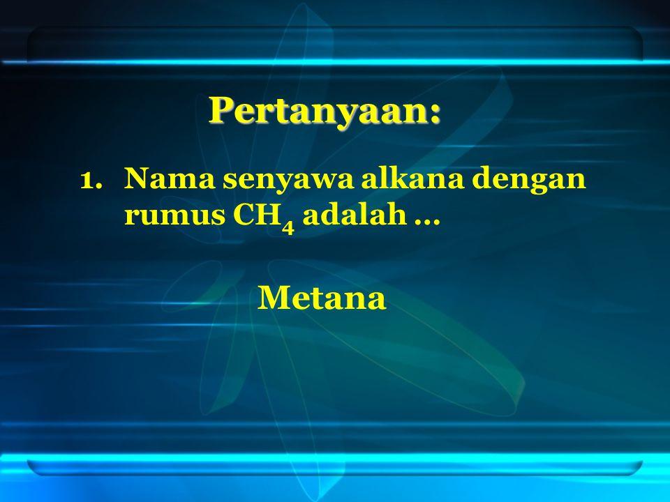 1.Nama senyawa alkana dengan rumus CH 4 adalah … Pertanyaan: Metana