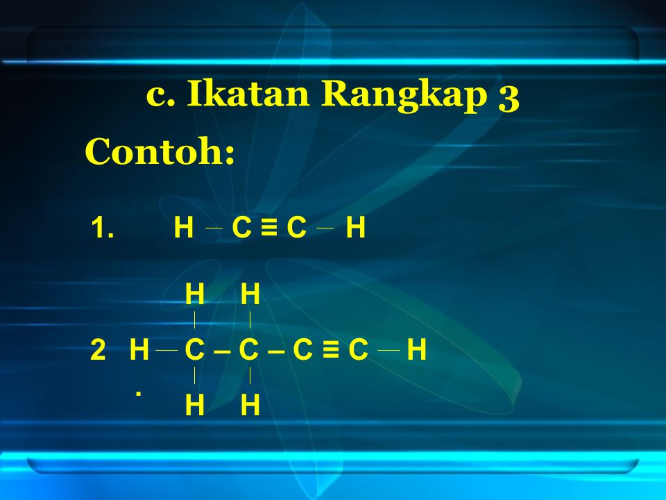c. Ikatan Rangkap 3 1. Contoh: 2. 2. C – C – C ≡ CH H C ≡ CH HH HH H