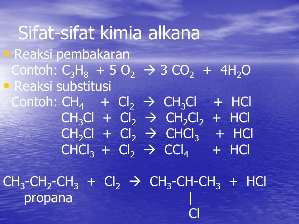 Sifat-sifat kimia alkana Reaksi pembakaran Contoh: C 3 H 8 + 5 O 2  3 CO 2 + 4H 2 O Reaksi substitusi Contoh: CH 4 + Cl 2  CH 3 Cl + HCl CH 3 Cl + C