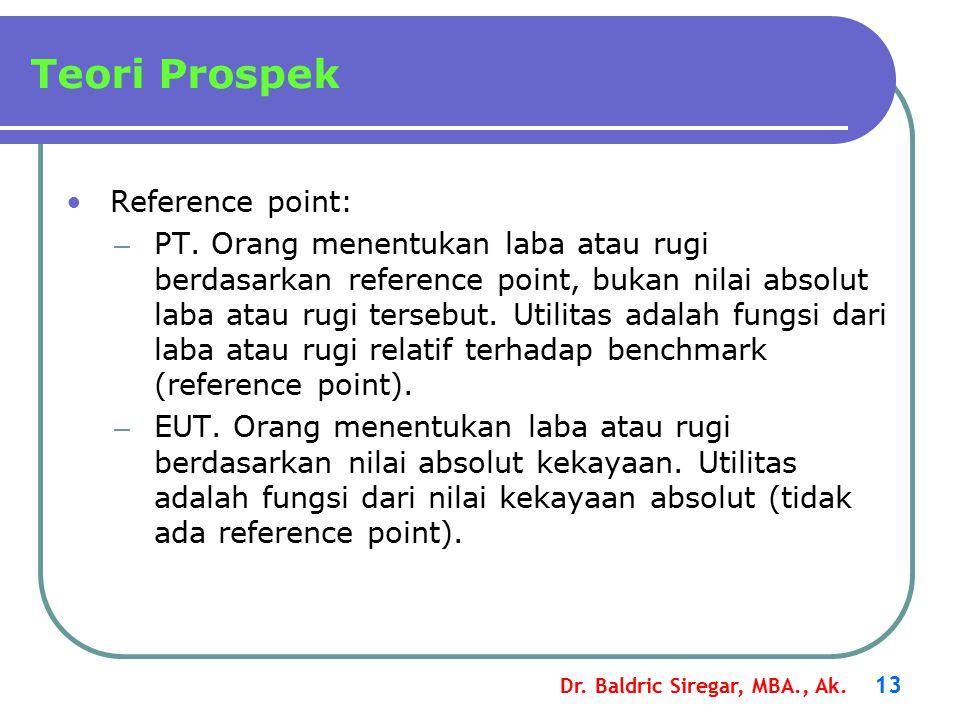 Dr.Baldric Siregar, MBA., Ak. 13 Teori Prospek Reference point: – PT.
