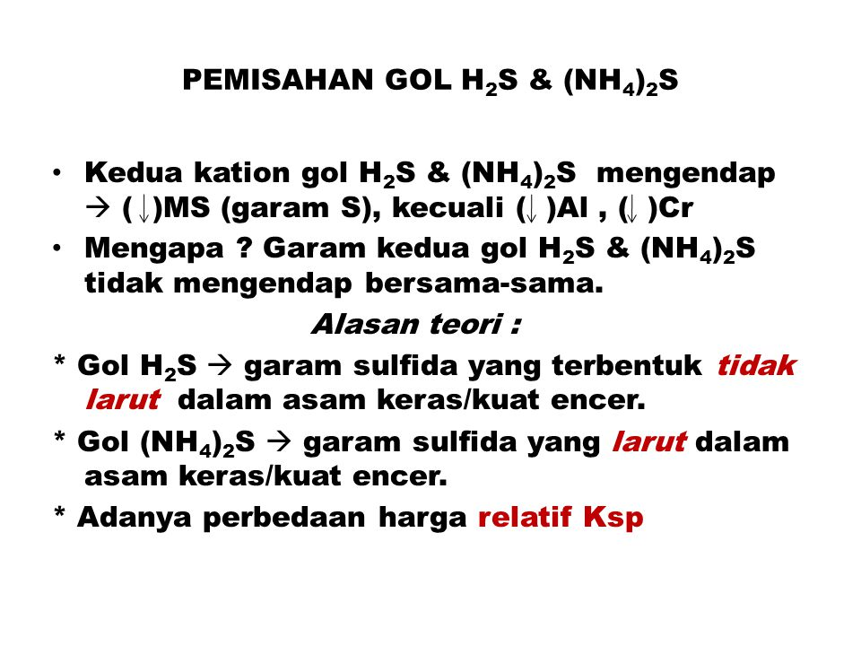 PEMISAHAN GOL H 2 S & (NH 4 ) 2 S Kedua kation gol H 2 S & (NH 4 ) 2 S mengendap  ( )MS (garam S), kecuali ( )Al, ( )Cr Mengapa ? Garam kedua gol H 2