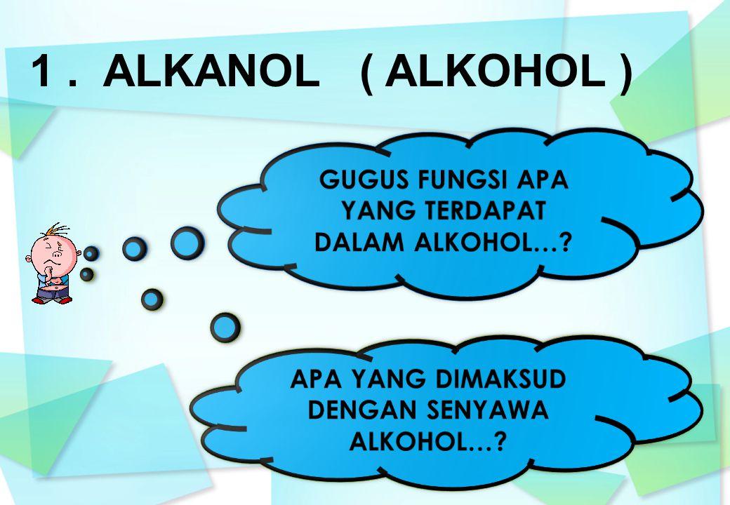 1. ALKANOL ( ALKOHOL )