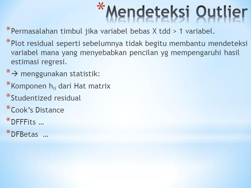 * Permasalahan timbul jika variabel bebas X tdd > 1 variabel. * Plot residual seperti sebelumnya tidak begitu membantu mendeteksi variabel mana yang m