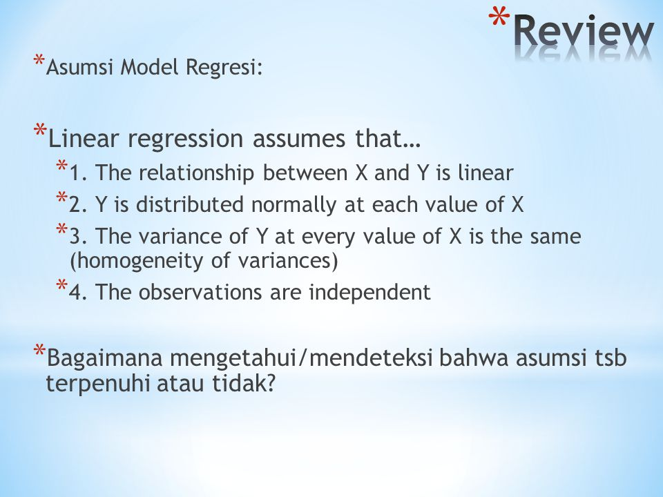 * Asumsi Model Regresi: * Linear regression assumes that… * 1. The relationship between X and Y is linear * 2. Y is distributed normally at each value
