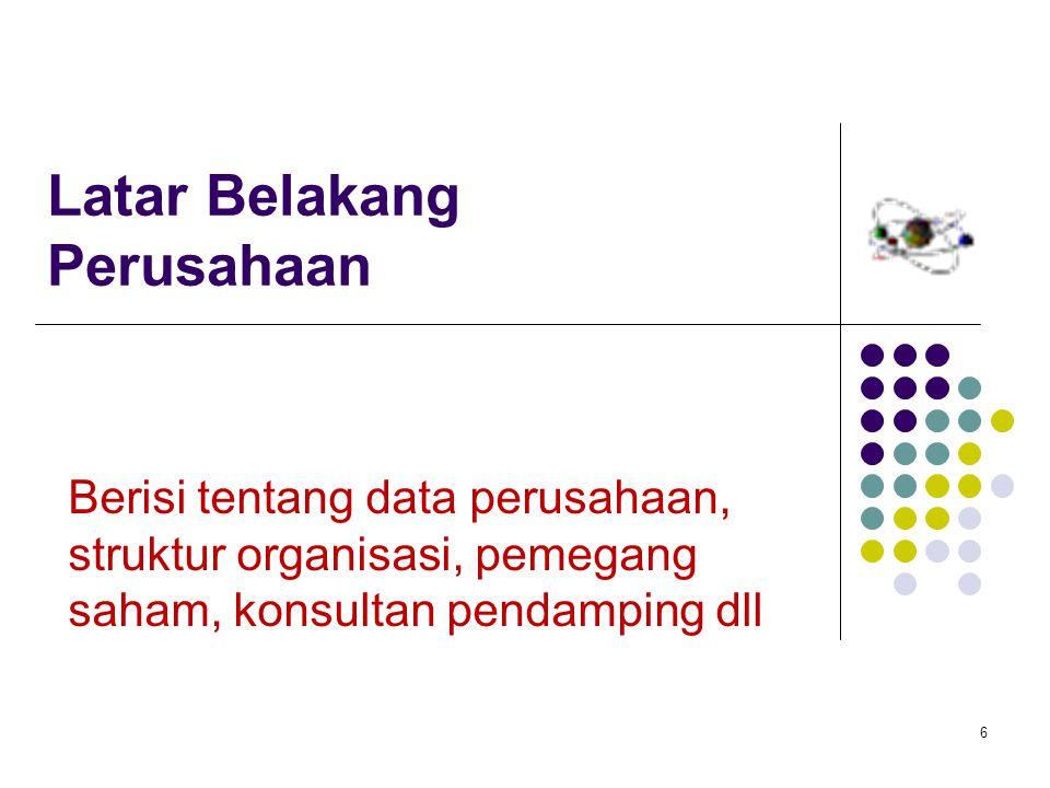 Latar Belakang Perusahaan Berisi tentang data perusahaan, struktur organisasi, pemegang saham, konsultan pendamping dll 6
