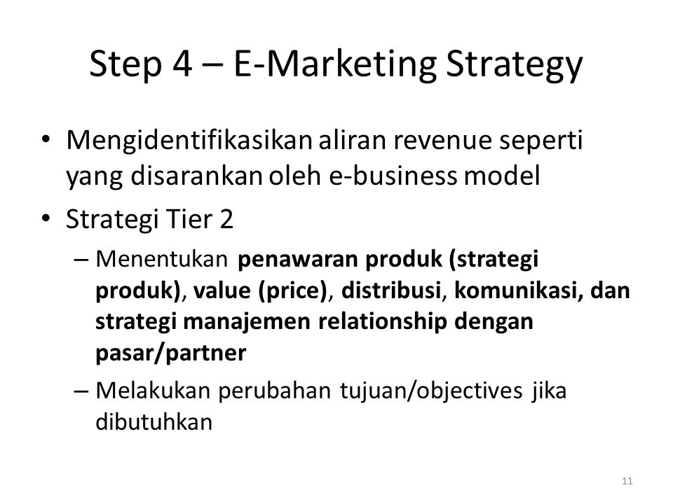 Step 4 – E-Marketing Strategy Mengidentifikasikan aliran revenue seperti yang disarankan oleh e-business model Strategi Tier 2 – Menentukan penawaran