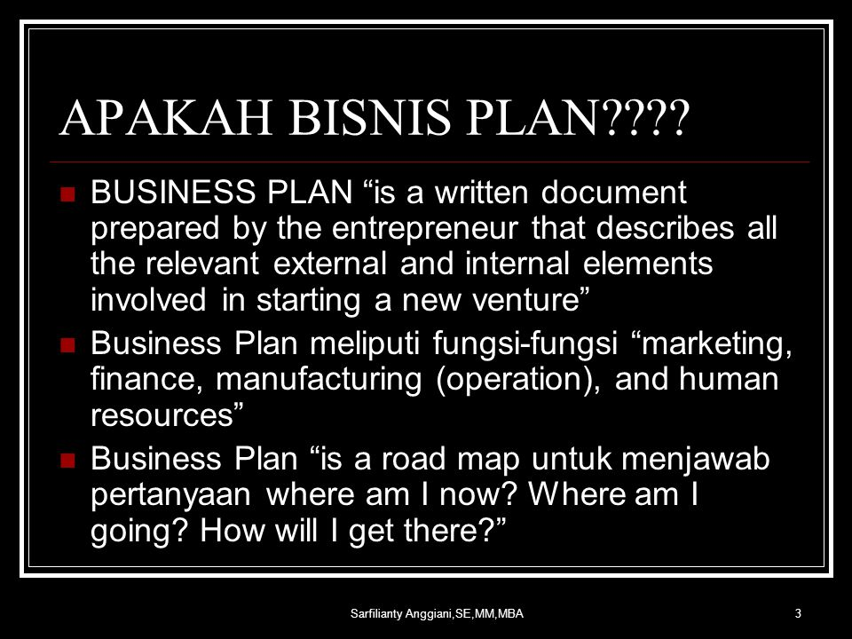 "Sarfilianty Anggiani,SE,MM,MBA3 APAKAH BISNIS PLAN???? BUSINESS PLAN ""is a written document prepared by the entrepreneur that describes all the releva"