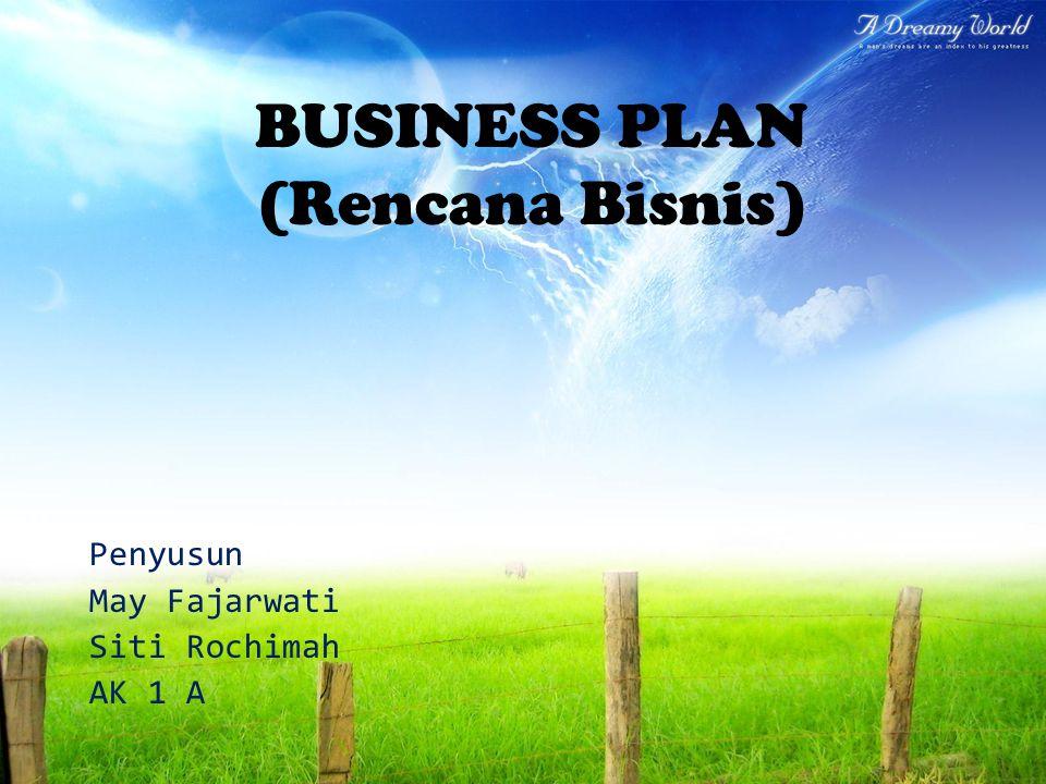 BUSINESS PLAN (Rencana Bisnis) Penyusun May Fajarwati Siti Rochimah AK 1 A