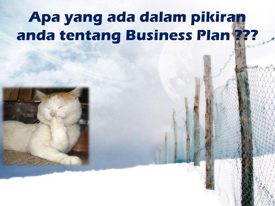 Apa yang ada dalam pikiran anda tentang Business Plan ???