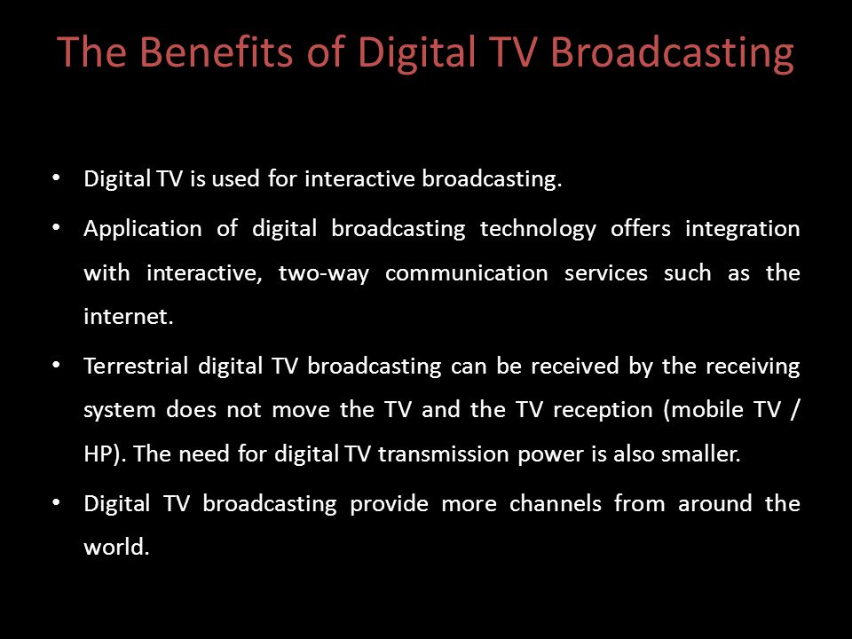 The Benefits of Digital TV Broadcasting Digital TV is used for interactive broadcasting.