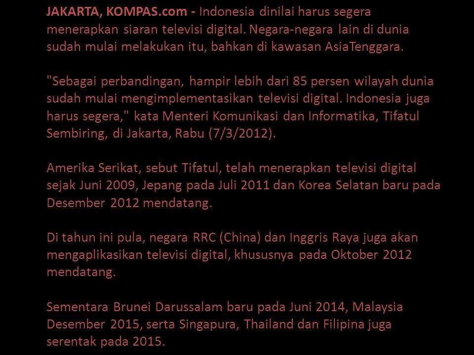 JAKARTA, KOMPAS.com - Indonesia dinilai harus segera menerapkan siaran televisi digital.