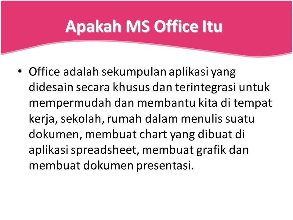 Apakah MS Office Itu Office adalah sekumpulan aplikasi yang didesain secara khusus dan terintegrasi untuk mempermudah dan membantu kita di tempat kerj