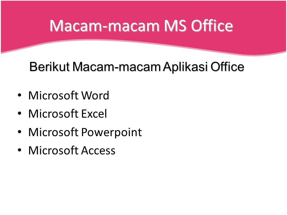 Macam-macam MS Office Microsoft Word Microsoft Excel Microsoft Powerpoint Microsoft Access Berikut Macam-macam Aplikasi Office