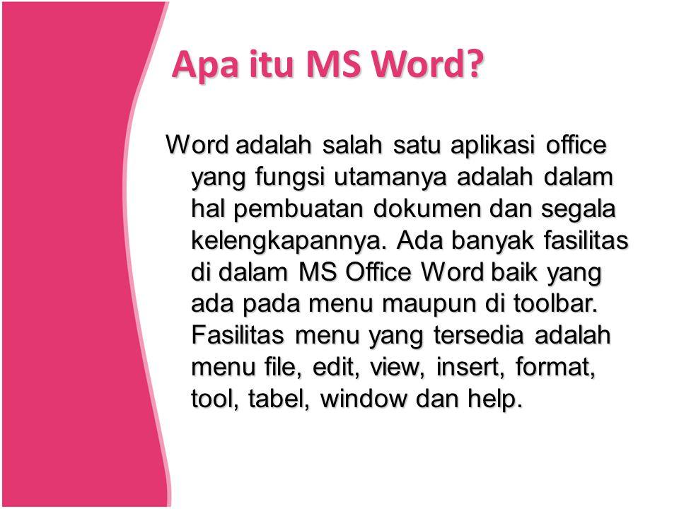 Word adalah salah satu aplikasi office yang fungsi utamanya adalah dalam hal pembuatan dokumen dan segala kelengkapannya. Ada banyak fasilitas di dala