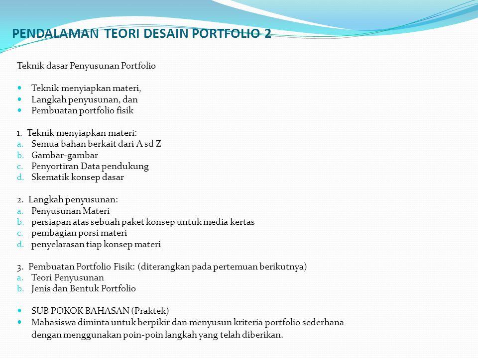 PENDALAMAN TEORI DESAIN PORTFOLIO 2 Teknik dasar Penyusunan Portfolio Teknik menyiapkan materi, Langkah penyusunan, dan Pembuatan portfolio fisik 1.