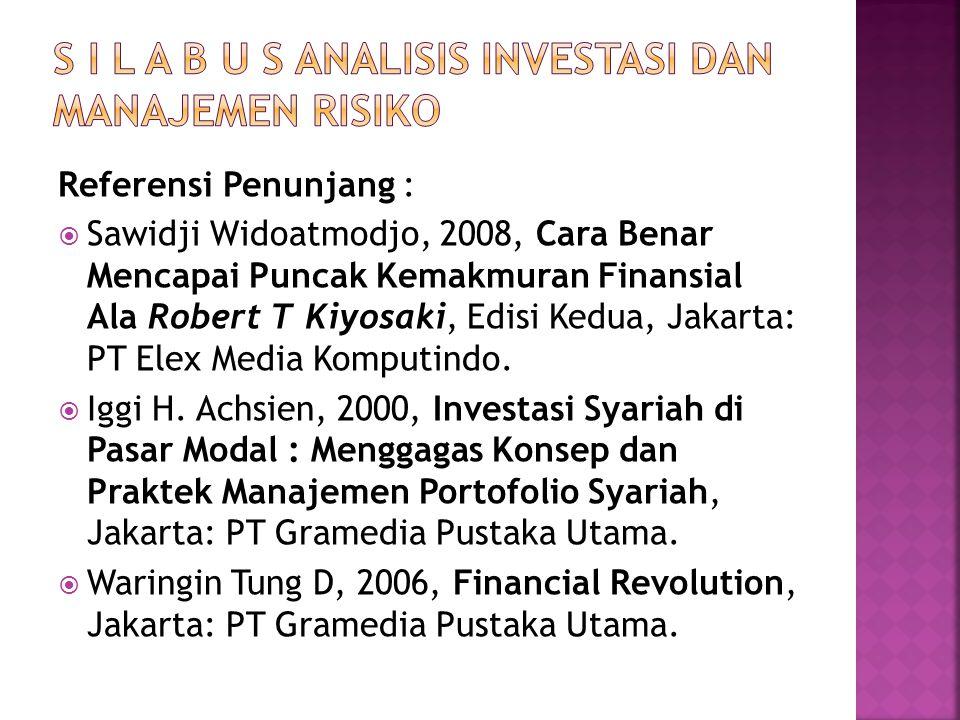 Referensi Penunjang :  Sawidji Widoatmodjo, 2008, Cara Benar Mencapai Puncak Kemakmuran Finansial Ala Robert T Kiyosaki, Edisi Kedua, Jakarta: PT Ele