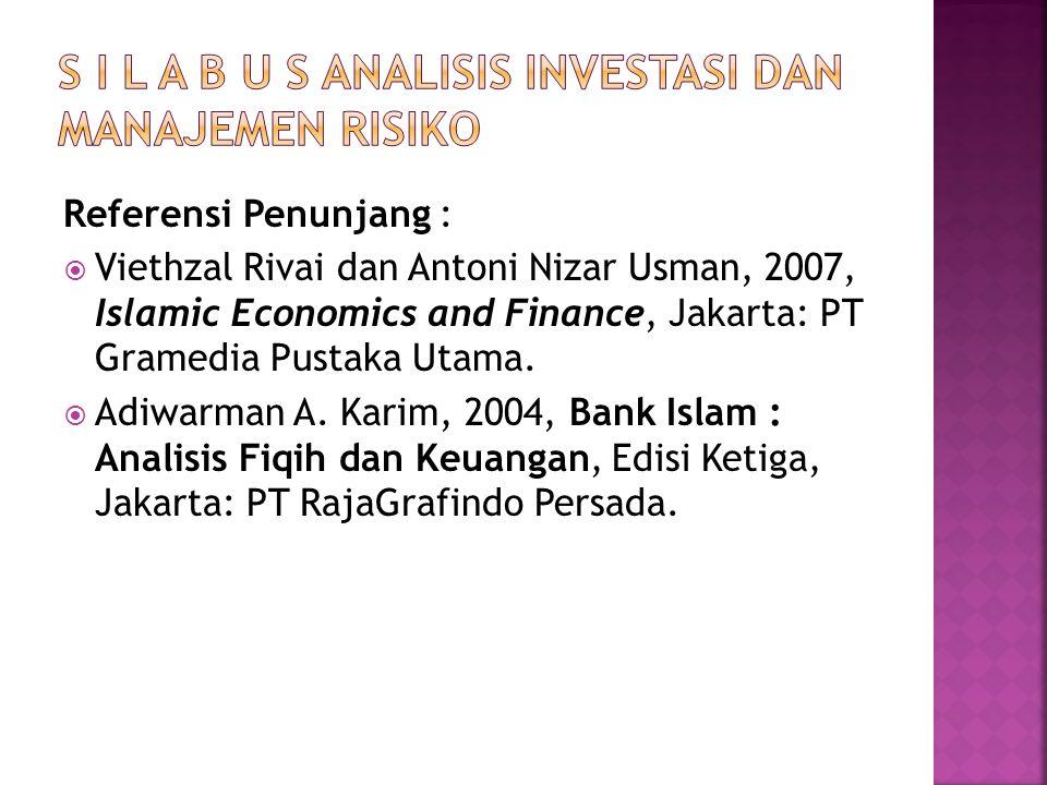 Referensi Penunjang :  Viethzal Rivai dan Antoni Nizar Usman, 2007, Islamic Economics and Finance, Jakarta: PT Gramedia Pustaka Utama.  Adiwarman A.
